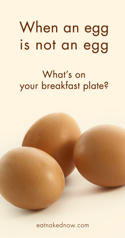 When an egg is not an egg: What's on your breakfast plate? | eatnakedkitchen.com