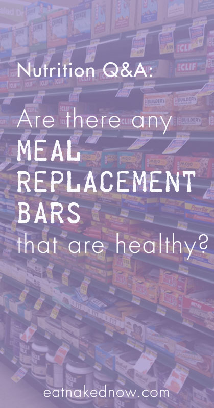 Nutrition Q&A -- Are there any meal replacement bars that are healthy? | eatnakedkitchen.com