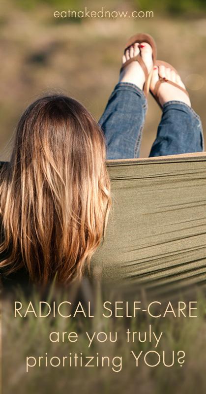 Radical self-care: are you truly prioritizing you? | eatnakedkitchen.com