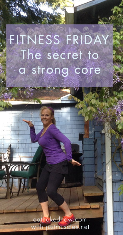 Fitness Friday: The secret to a strong core | eatnakedkitchen.com