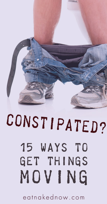 Constipated? 15 ways to get things moving | eatnakedkitchen.com