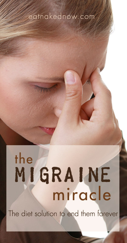 The Mirgraine Miracle: The diet solution to end them forever  |  eatnakedkitchen.com