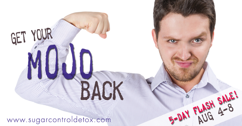 Get your mojo back with the 14-Day sugar control detox - On sale Aug 4-8th   www.sugarcontroldetox.com