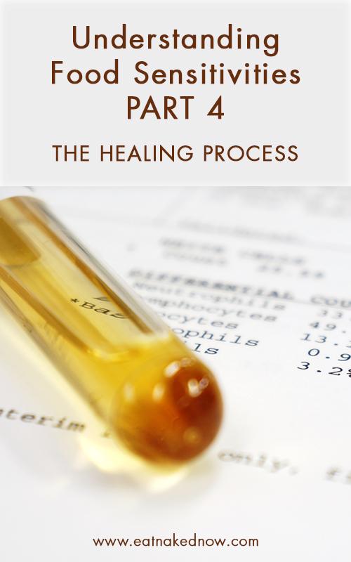 Understanding Food Sensitivities Part 4 - The Healing Process   eatnakedkitchen.com