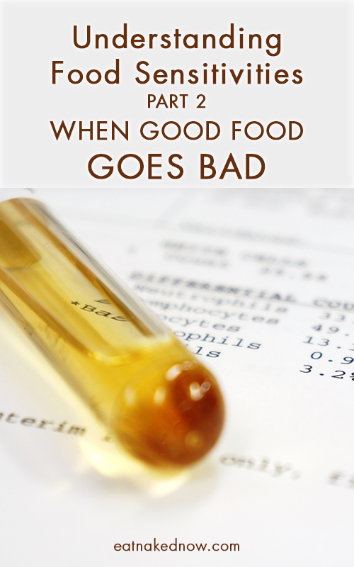 Understanding Food Sensitivities Part 2: When good food goes BAD  |  eatnakedkitchen.com